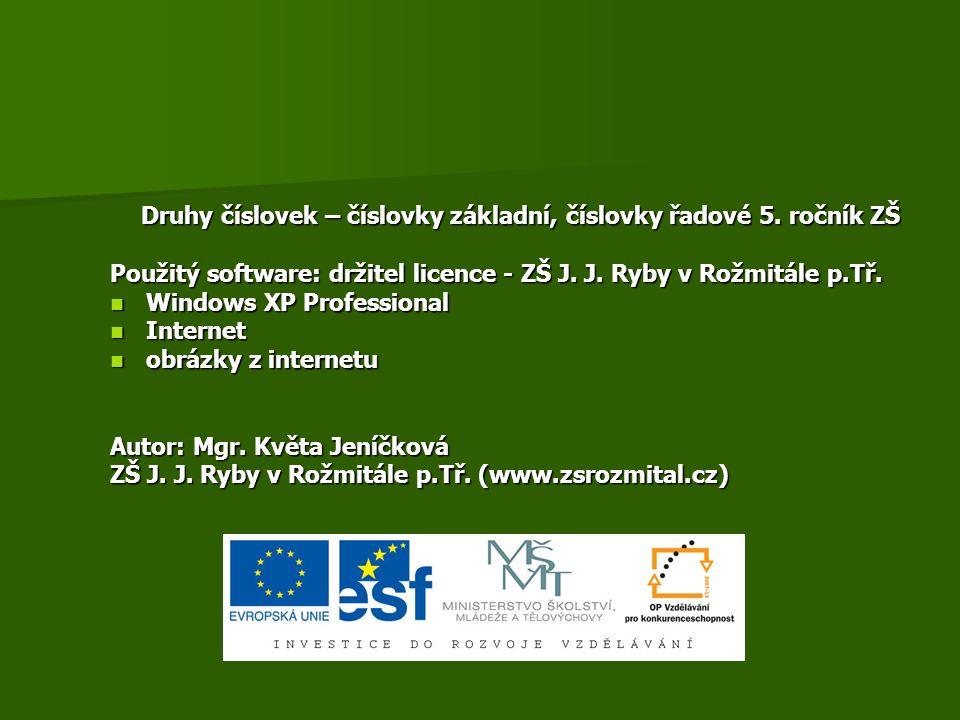 Druhy číslovek – číslovky základní, číslovky řadové 5. ročník ZŠ Použitý software: držitel licence - ZŠ J. J. Ryby v Rožmitále p.Tř. Windows XP Profes