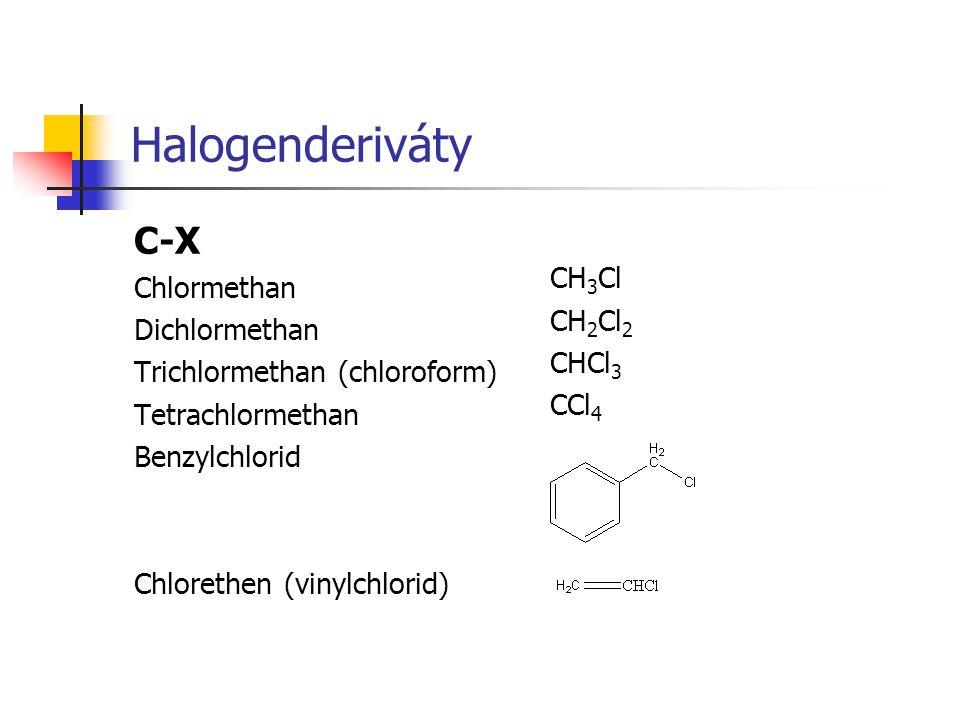 Halogenderiváty C-X Chlormethan Dichlormethan Trichlormethan (chloroform) Tetrachlormethan Benzylchlorid Chlorethen (vinylchlorid) CH 3 Cl CH 2 Cl 2 C