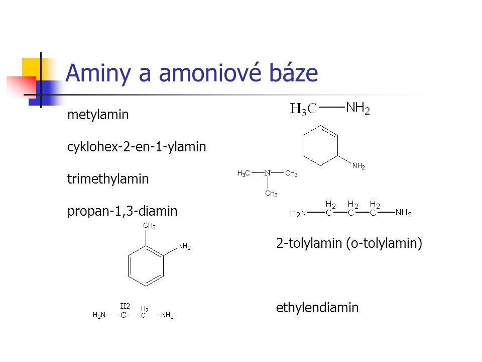 Aminy a amoniové báze metylamin cyklohex-2-en-1-ylamin trimethylamin propan-1,3-diamin 2-tolylamin (o-tolylamin) ethylendiamin