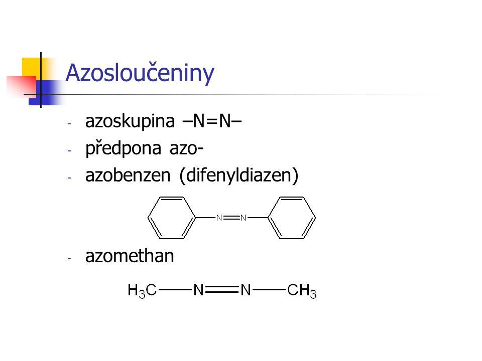 Azosloučeniny - azoskupina –N=N– - předpona azo- - azobenzen (difenyldiazen) - azomethan