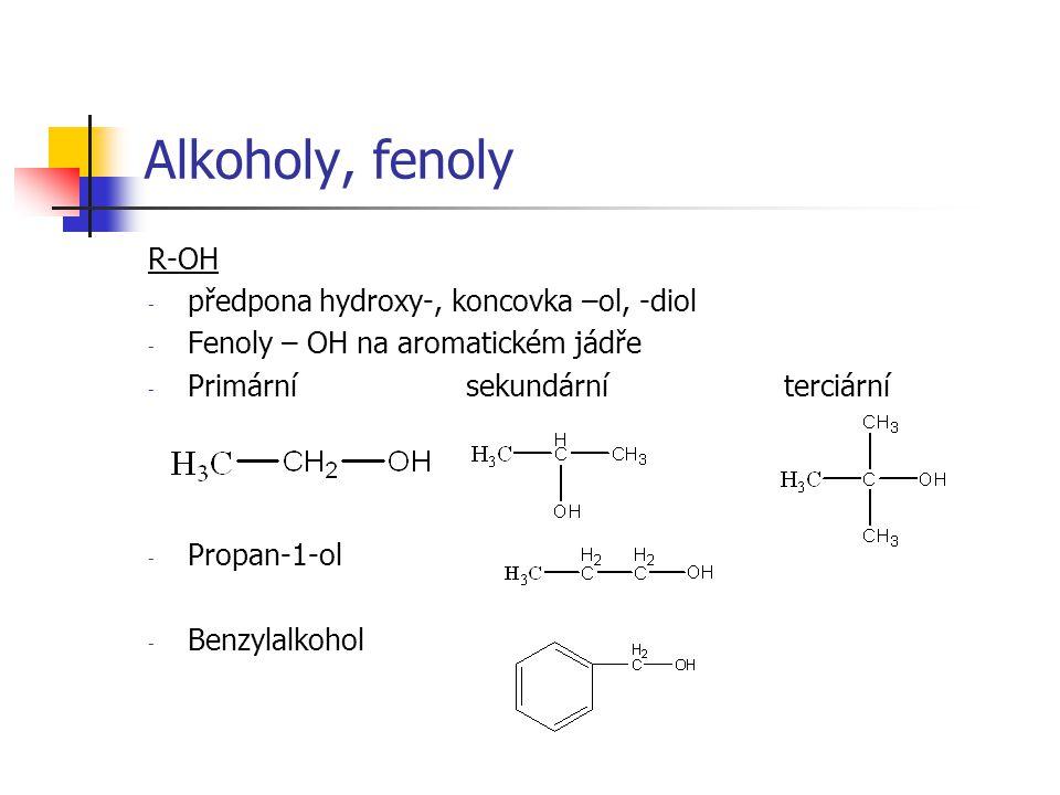 Alkoholy, fenoly R-OH - předpona hydroxy-, koncovka –ol, -diol - Fenoly – OH na aromatickém jádře - Primárnísekundárníterciární - Propan-1-ol - Benzyl