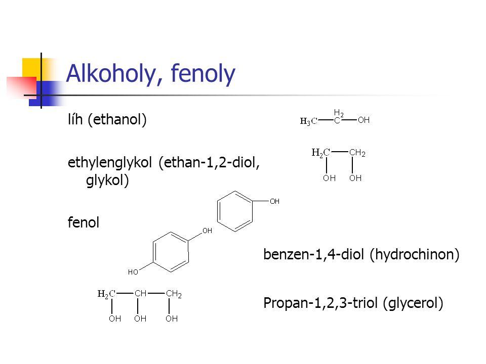 Alkoholy, fenoly líh (ethanol) ethylenglykol (ethan-1,2-diol, glykol) fenol benzen-1,4-diol (hydrochinon) Propan-1,2,3-triol (glycerol)