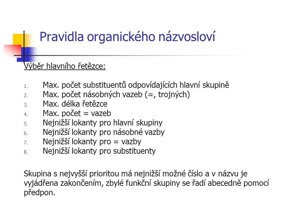 Pravidla organického názvosloví Výběr hlavního řetězce: 1. Max. počet substituentů odpovídajících hlavní skupině 2. Max. počet násobných vazeb (=, tro
