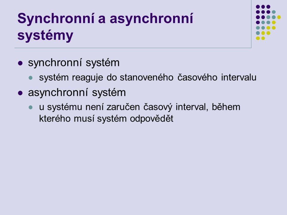 Synchronní a asynchronní systémy synchronní systém systém reaguje do stanoveného časového intervalu asynchronní systém u systému není zaručen časový interval, během kterého musí systém odpovědět