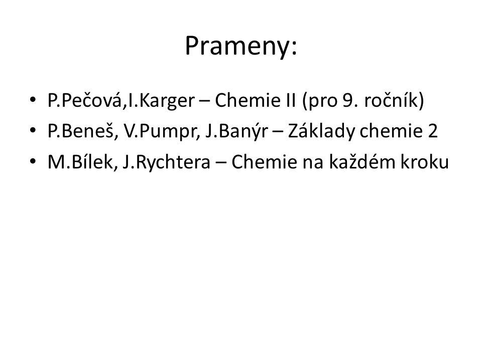 Prameny: P.Pečová,I.Karger – Chemie II (pro 9. ročník) P.Beneš, V.Pumpr, J.Banýr – Základy chemie 2 M.Bílek, J.Rychtera – Chemie na každém kroku