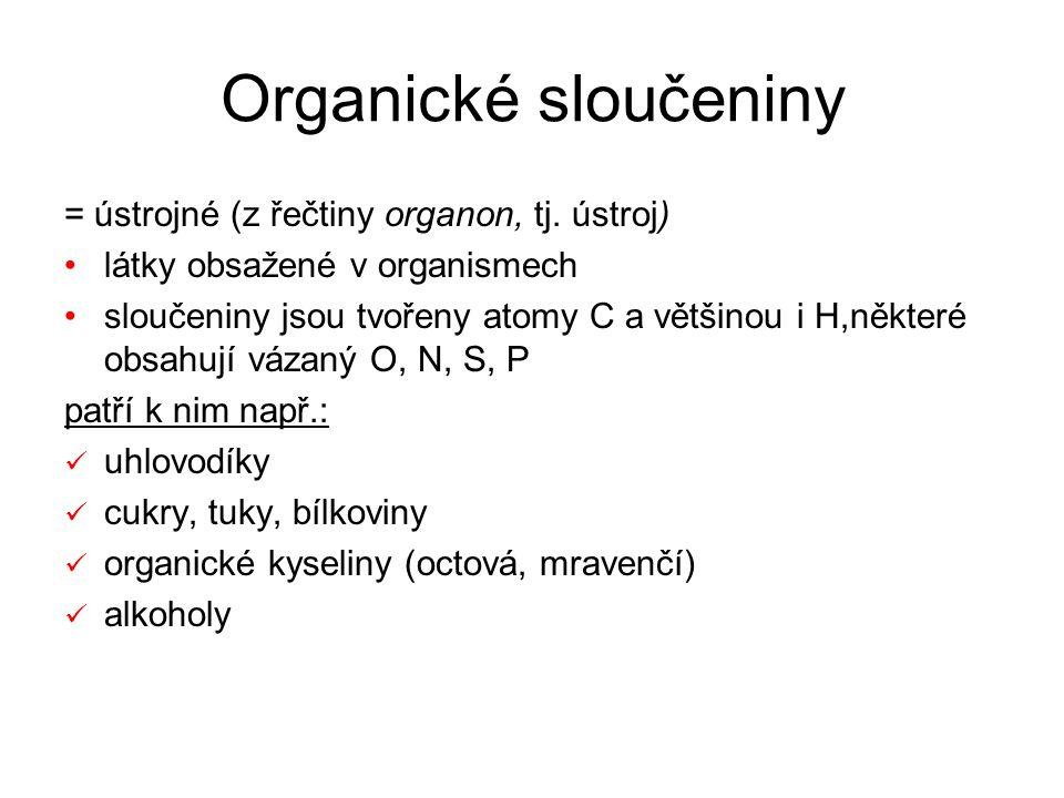 Organické sloučeniny = ústrojné (z řečtiny organon, tj.