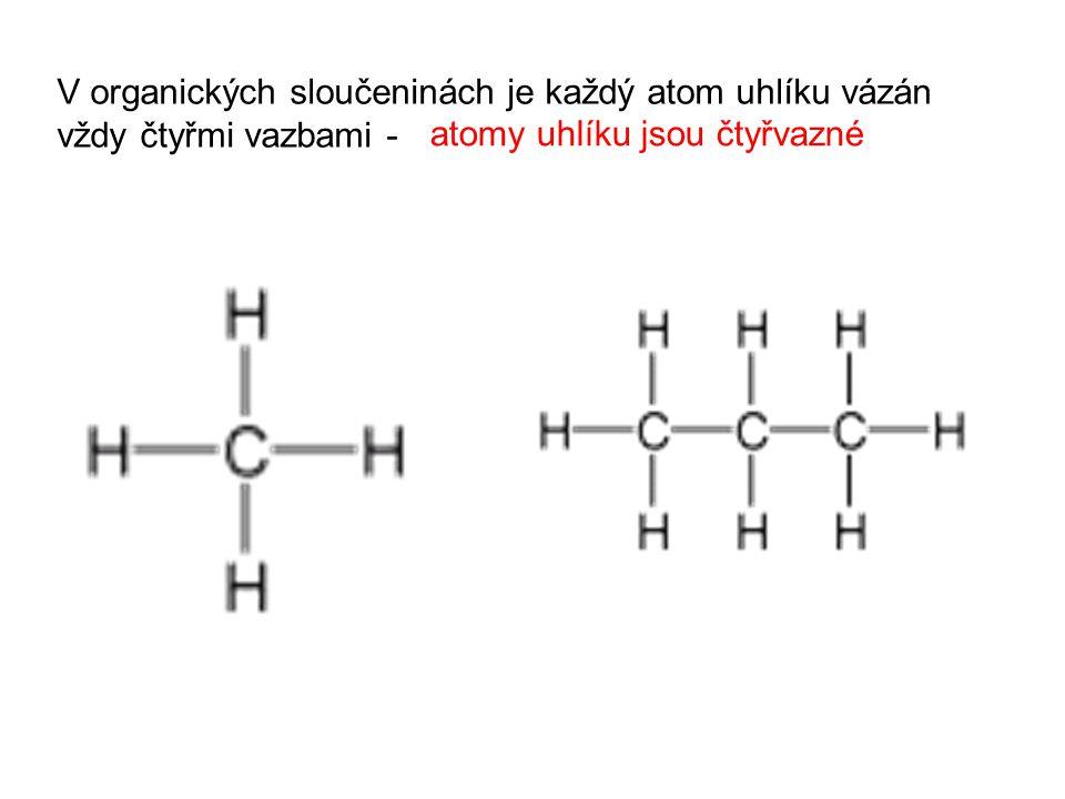atomy uhlíku jsou čtyřvazné V organických sloučeninách je každý atom uhlíku vázán vždy čtyřmi vazbami -
