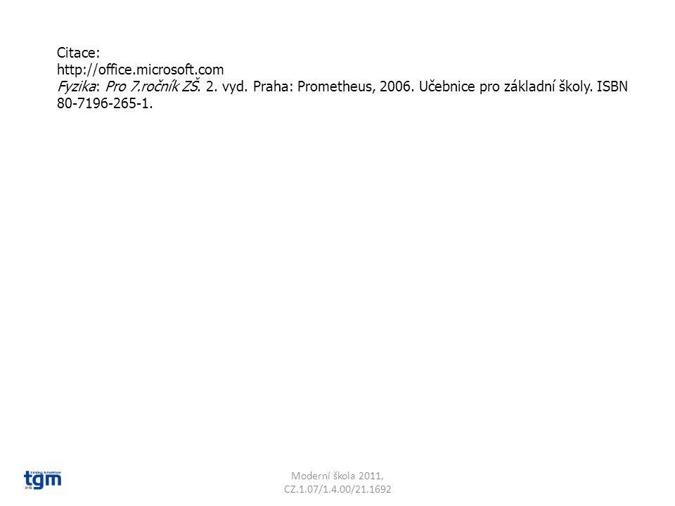 Citace: http://office.microsoft.com Fyzika: Pro 7.ročník ZŠ. 2. vyd. Praha: Prometheus, 2006. Učebnice pro základní školy. ISBN 80-7196-265-1.