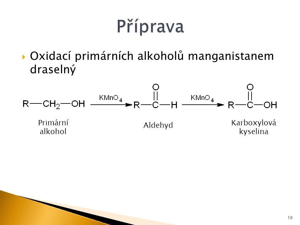  Oxidací primárních alkoholů manganistanem draselný Primární alkohol Aldehyd Karboxylová kyselina 10
