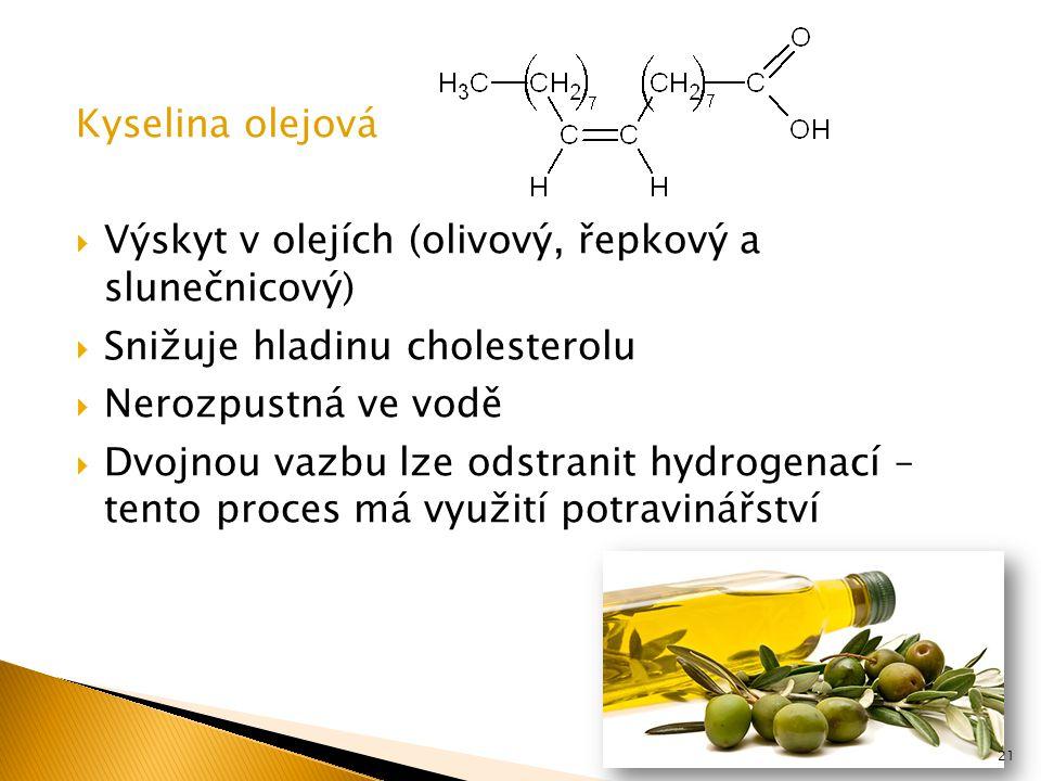Kyselina olejová  Výskyt v olejích (olivový, řepkový a slunečnicový)  Snižuje hladinu cholesterolu  Nerozpustná ve vodě  Dvojnou vazbu lze odstranit hydrogenací – tento proces má využití potravinářství 21