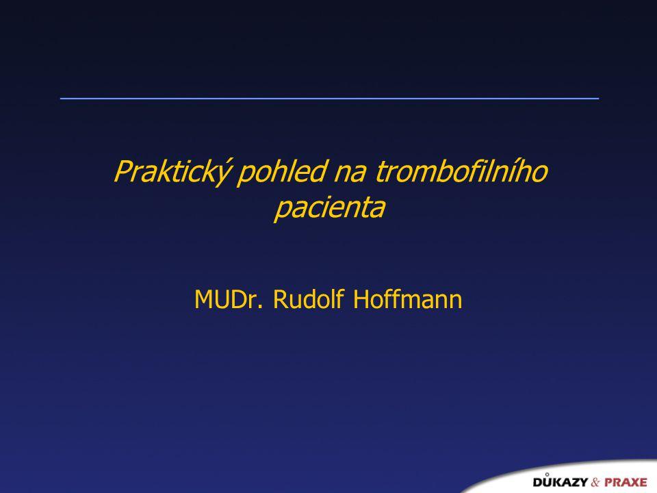 Praktický pohled na trombofilního pacienta MUDr. Rudolf Hoffmann