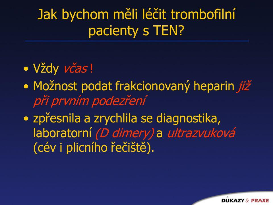 Jak bychom měli léčit trombofilní pacienty s TEN.Vždy včas .
