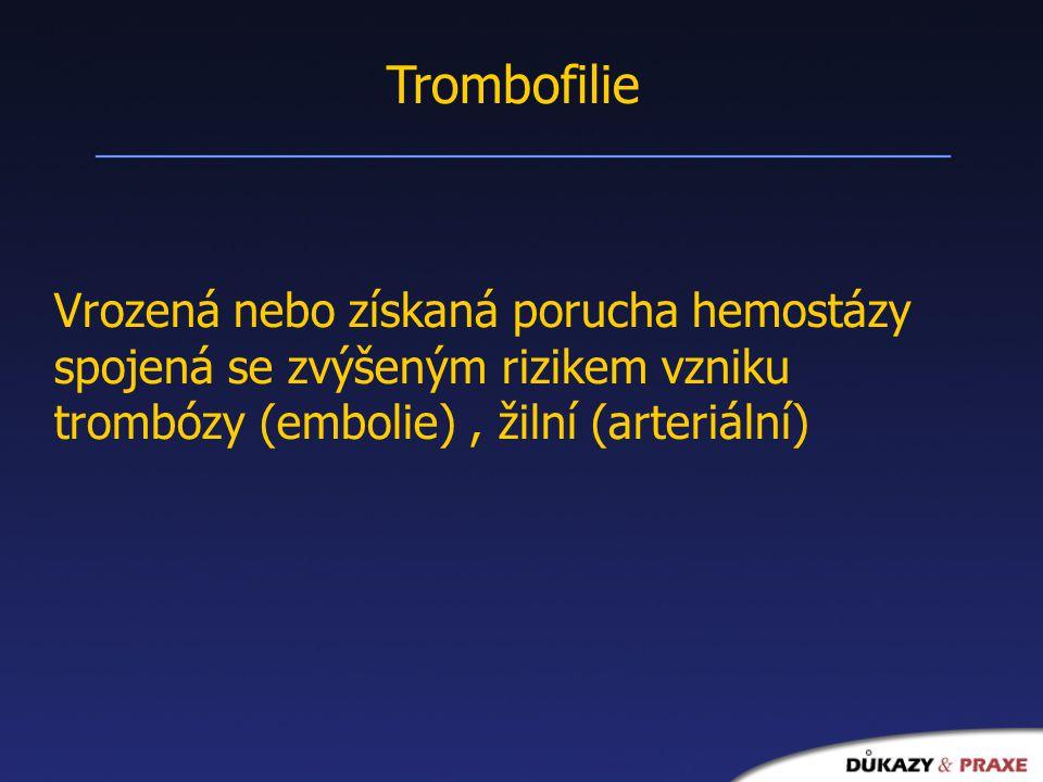 Trombofilie Vrozená nebo získaná porucha hemostázy spojená se zvýšeným rizikem vzniku trombózy (embolie), žilní (arteriální)