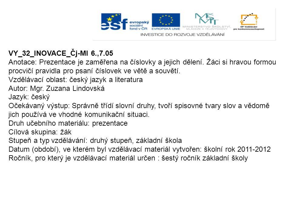 VY_32_INOVACE_Čj-Ml 6.,7.05 Anotace: Prezentace je zaměřena na číslovky a jejich dělení.