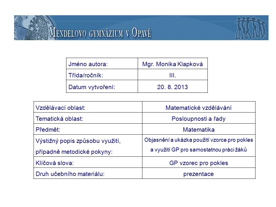 Vzdělávací oblast:Matematické vzdělávání Tematická oblast:Posloupnosti a řady Předmět:Matematika Výstižný popis způsobu využití, případně metodické po