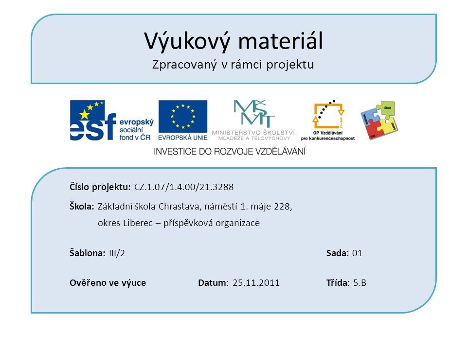 Výukový materiál Zpracovaný v rámci projektu Číslo projektu: CZ.1.07/1.4.00/21.3288 Škola: Základní škola Chrastava, náměstí 1.