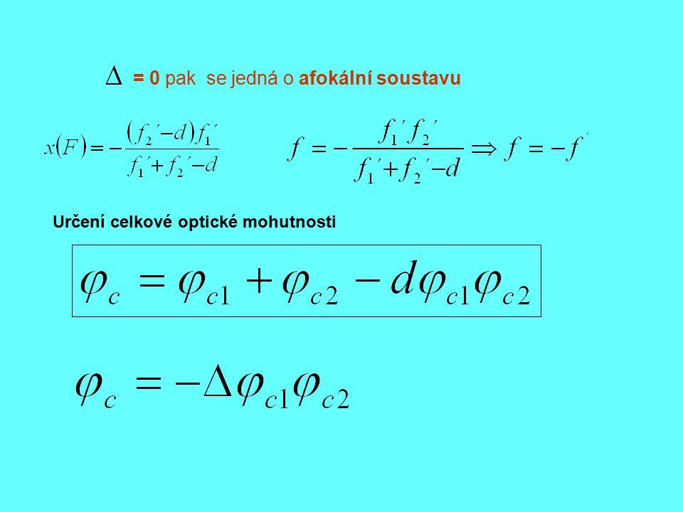 = 0 pak se jedná o afokální soustavu Určení celkové optické mohutnosti
