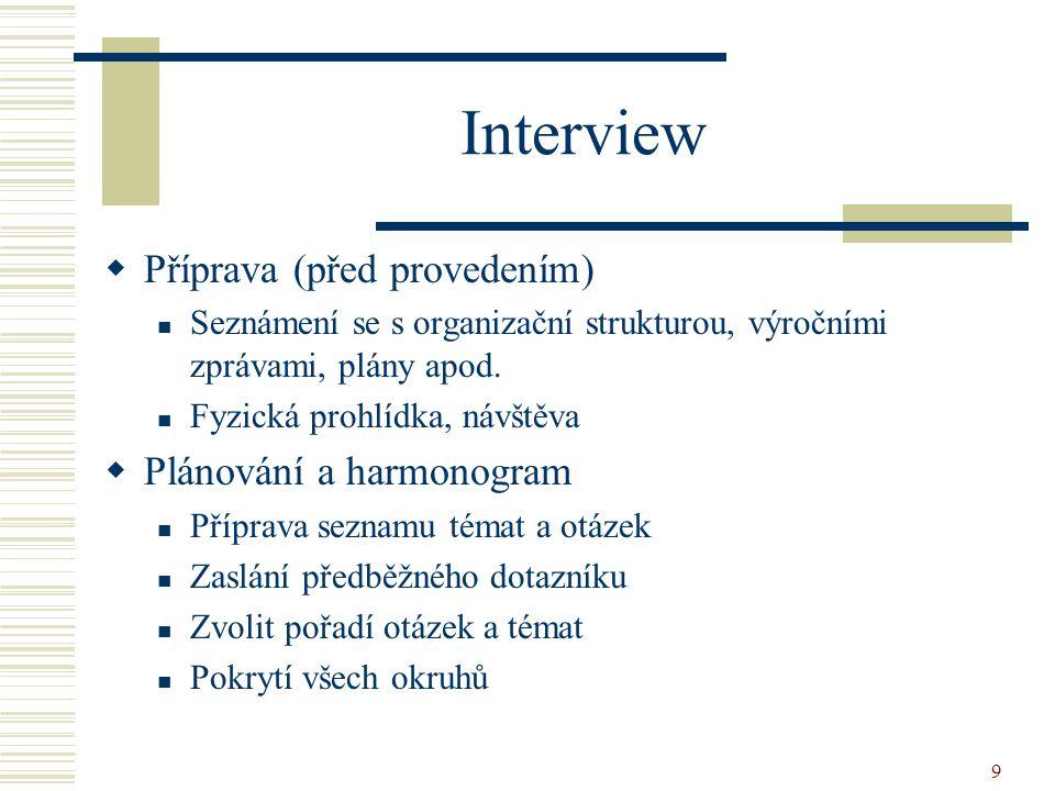 9 Interview  Příprava (před provedením) Seznámení se s organizační strukturou, výročními zprávami, plány apod. Fyzická prohlídka, návštěva  Plánován