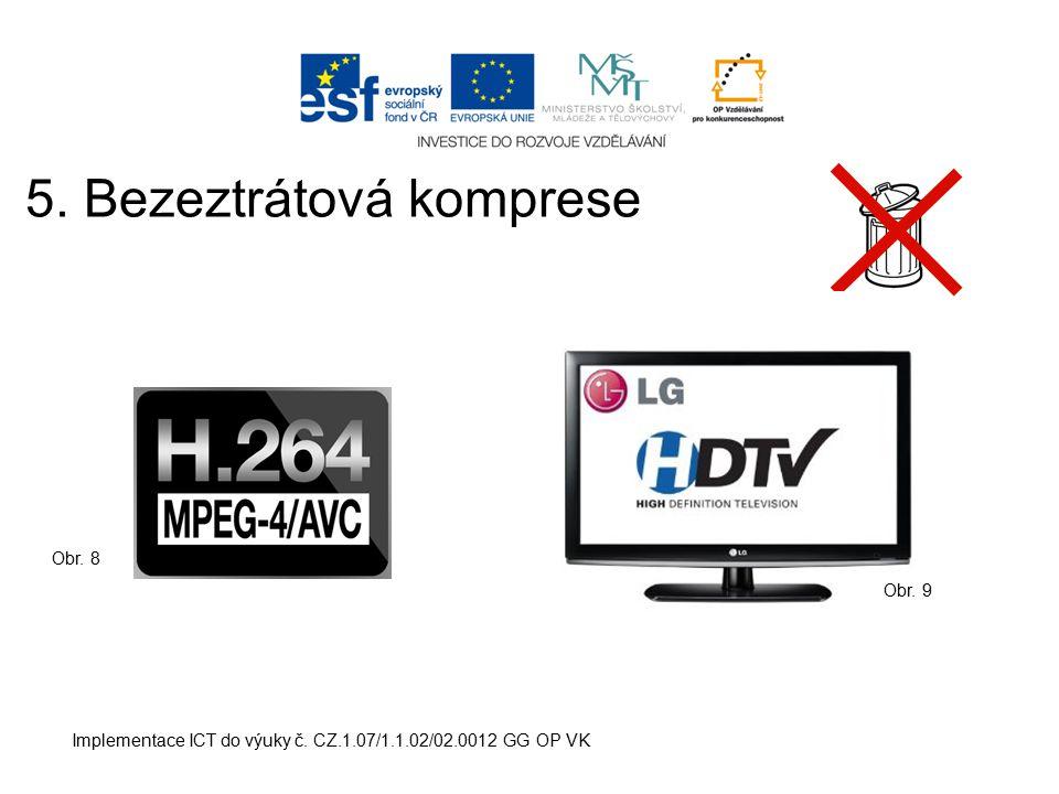 Implementace ICT do výuky č. CZ.1.07/1.1.02/02.0012 GG OP VK 5. Bezeztrátová komprese Obr. 8 Obr. 9