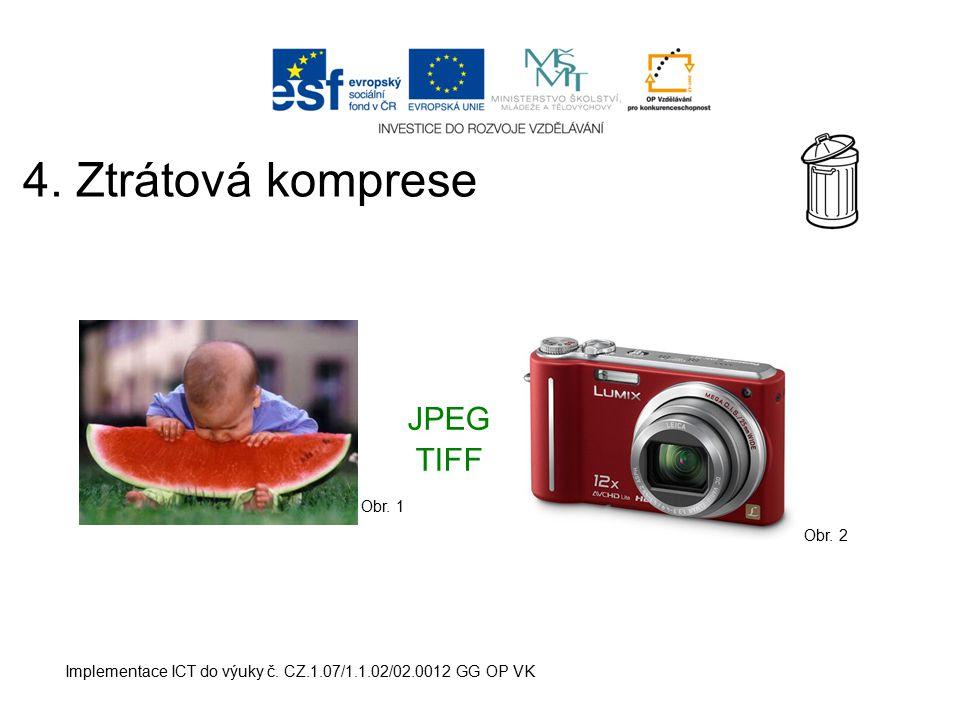 Implementace ICT do výuky č. CZ.1.07/1.1.02/02.0012 GG OP VK 4. Ztrátová komprese JPEG TIFF Obr. 1 Obr. 2