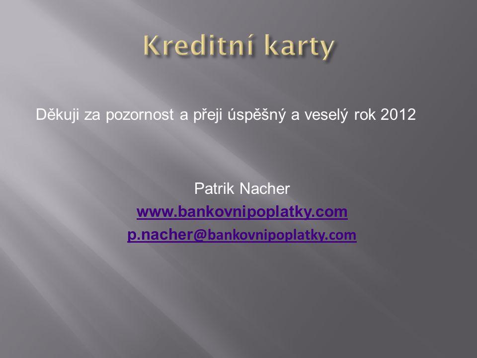 Děkuji za pozornost a přeji úspěšný a veselý rok 2012 Patrik Nacher www.bankovnipoplatky.com p.nacher @bankovnipoplatky.com