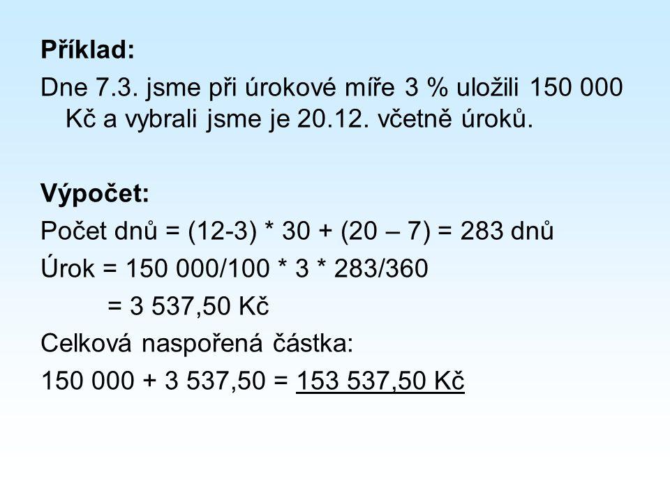 Příklad: Dne 7.3. jsme při úrokové míře 3 % uložili 150 000 Kč a vybrali jsme je 20.12.