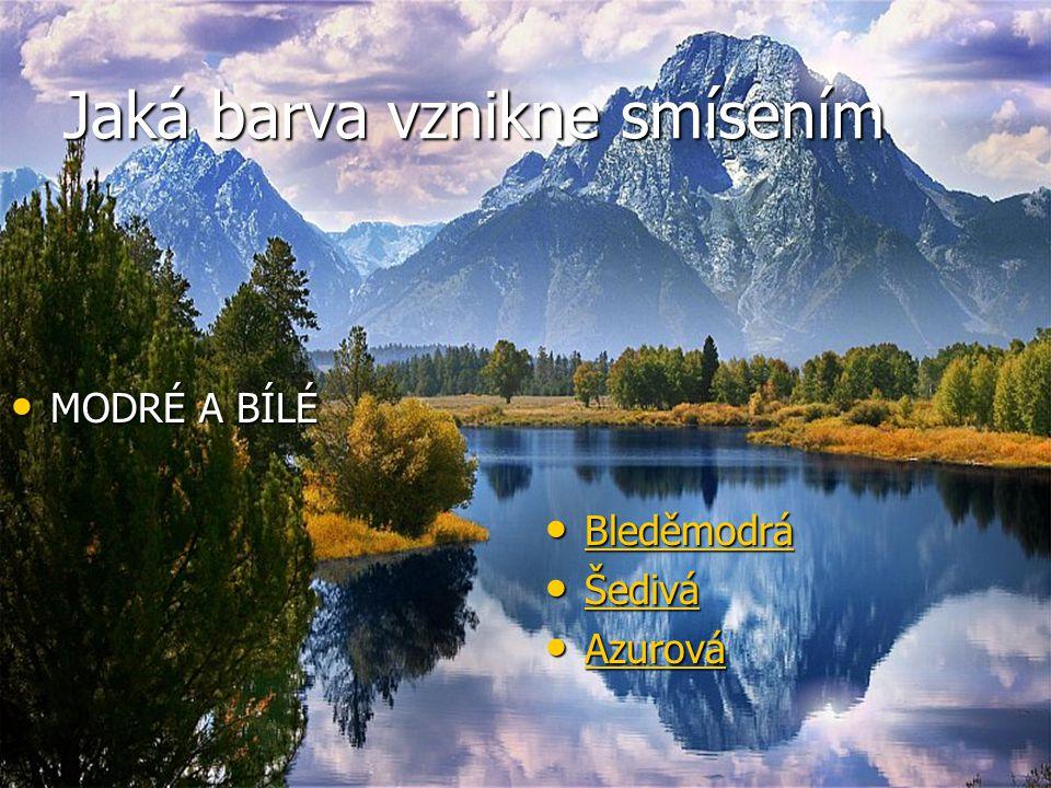 Jaká barva vznikne smísením MODRÉ A BÍLÉ MODRÉ A BÍLÉ Bleděmodrá Bleděmodrá Bleděmodrá Šedivá Šedivá Šedivá Azurová Azurová Azurová