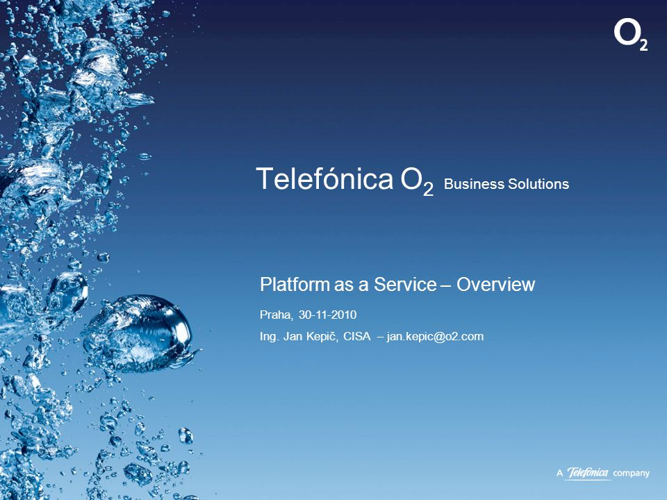Telefónica O 2 Business Solutions Platform as a Service – Overview Praha, 30-11-2010 Ing. Jan Kepič, CISA – jan.kepic@o2.com