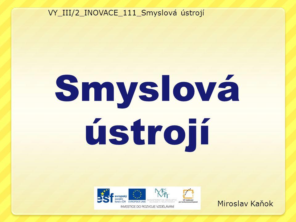 VY_III/2_INOVACE_111_Smyslová ústrojí Smyslová ústrojí Miroslav Kaňok