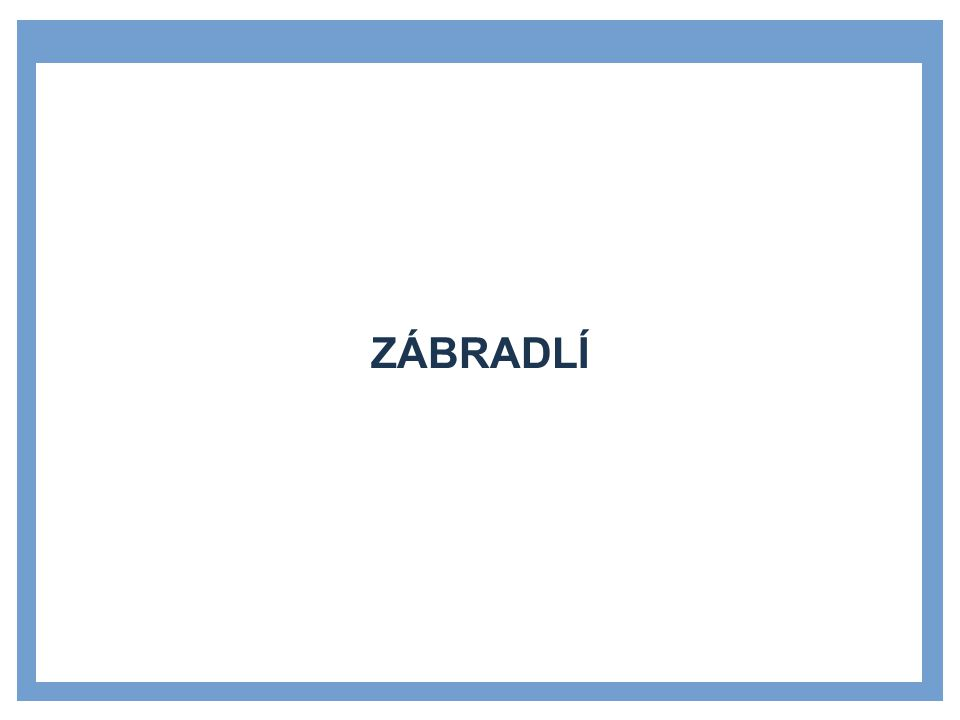 ZÁBRADLÍ – POPIS Zábradlí je ochranná konstrukce, jejímž účelem je zabránit pádu osob z volného okraje pochůzných ploch – schodišť, balkonů, lodžií, teras, ramp apod.