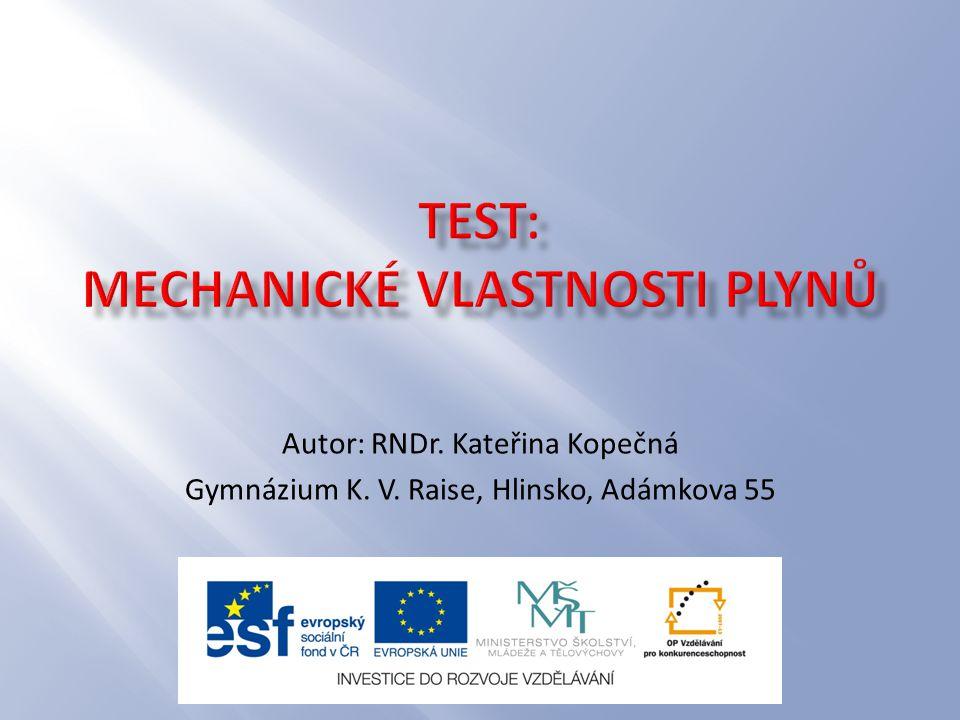 Autor: RNDr. Kateřina Kopečná Gymnázium K. V. Raise, Hlinsko, Adámkova 55