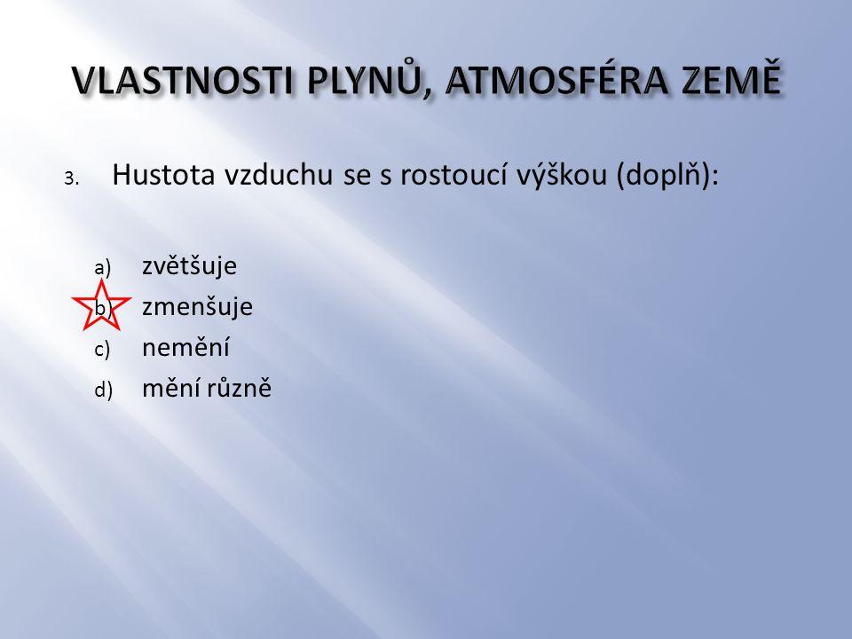 3. Hustota vzduchu se s rostoucí výškou (doplň): a) zvětšuje b) zmenšuje c) nemění d) mění různě