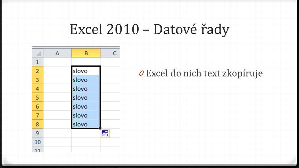 Excel 2010 – Datové řady 0 Pokud obsahuje buňka text a číslo, pak po přetažení