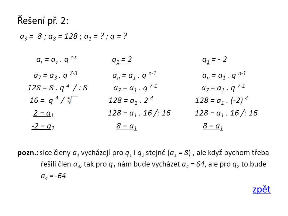 Řešení př. 2: a 3 = 8 ; a 8 = 128 ; a 1 = . ; q = .