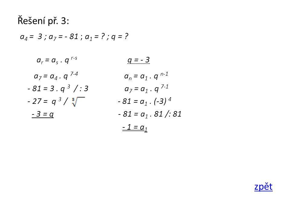 Řešení př. 3: a 4 = 3 ; a 7 = - 81 ; a 1 = . ; q = .