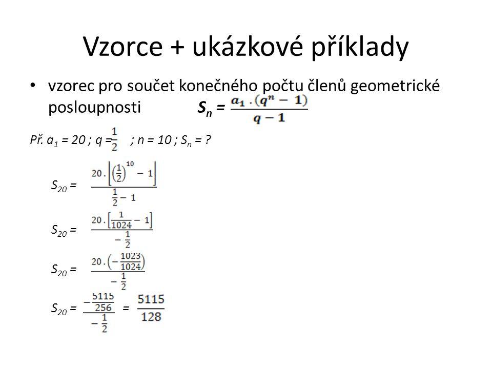Vzorce + ukázkové příklady vzorec pro součet konečného počtu členů geometrické posloupnosti S n = Př.