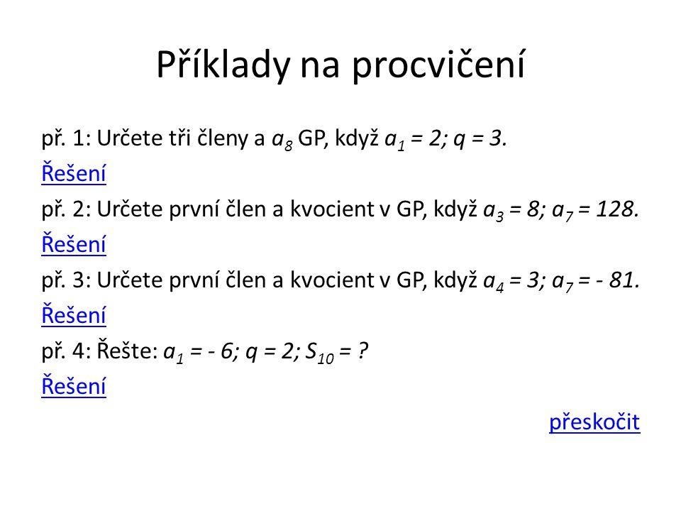 Příklady na procvičení př. 1: Určete tři členy a a 8 GP, když a 1 = 2; q = 3.