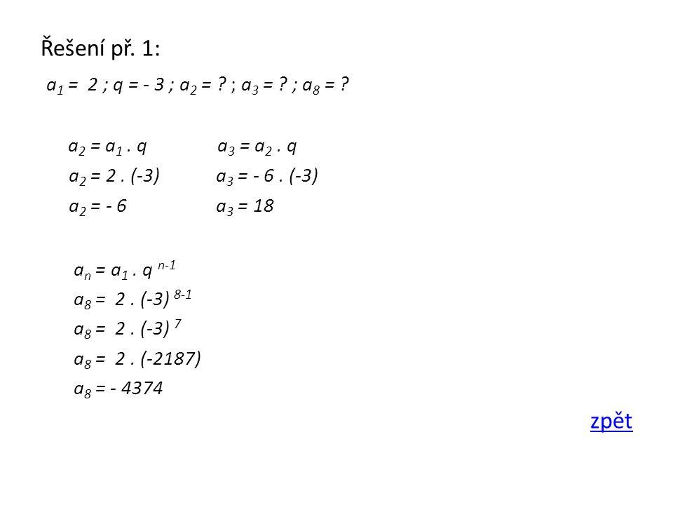 Řešení př. 1: a 1 = 2 ; q = - 3 ; a 2 = . ; a 3 = .
