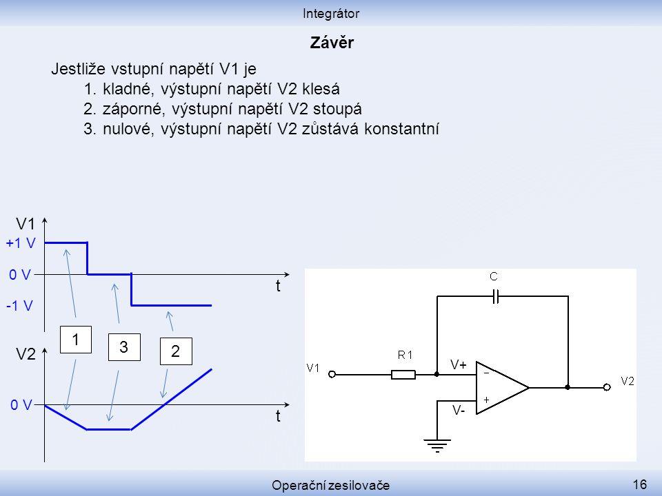 Jestliže vstupní napětí V1 je 1.kladné, výstupní napětí V2 klesá 2.záporné, výstupní napětí V2 stoupá 3.nulové, výstupní napětí V2 zůstává konstantní