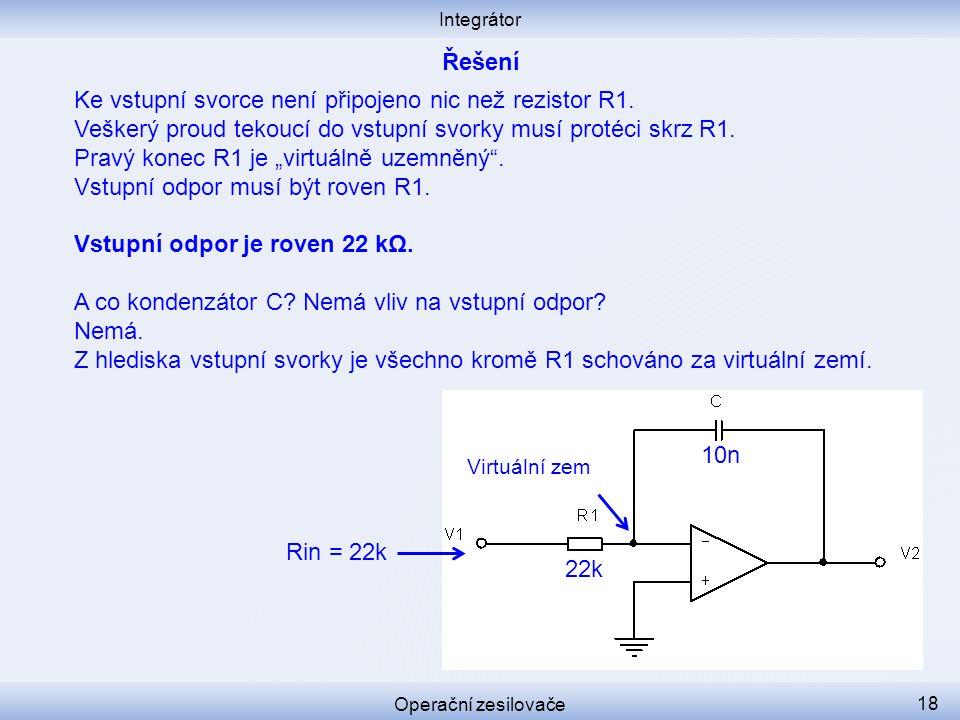 Integrátor Operační zesilovače 18 Ke vstupní svorce není připojeno nic než rezistor R1. Veškerý proud tekoucí do vstupní svorky musí protéci skrz R1.