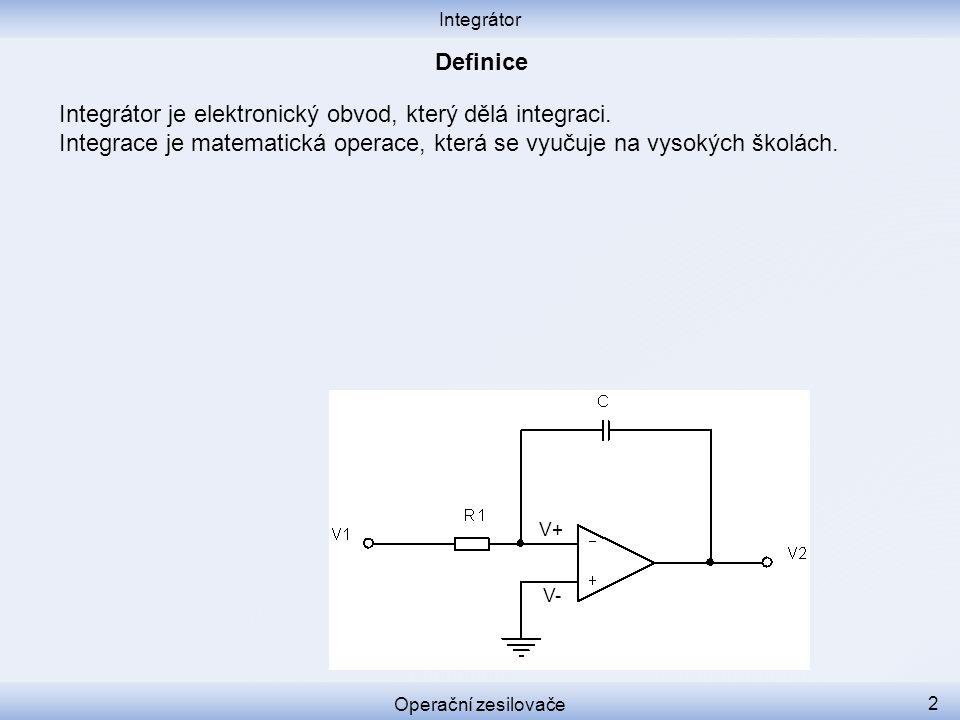 Integrátor je elektronický obvod, který dělá integraci. Integrace je matematická operace, která se vyučuje na vysokých školách. Integrátor Operační ze