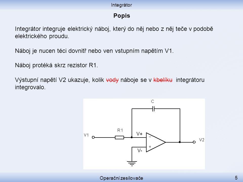 Jestliže vstupní napětí V1 je 1.kladné, výstupní napětí V2 klesá 2.záporné, výstupní napětí V2 stoupá 3.nulové, výstupní napětí V2 zůstává konstantní Integrátor Operační zesilovače 16 V+ V- V2 t V1 t +1 V -1 V 0 V 1 2 3