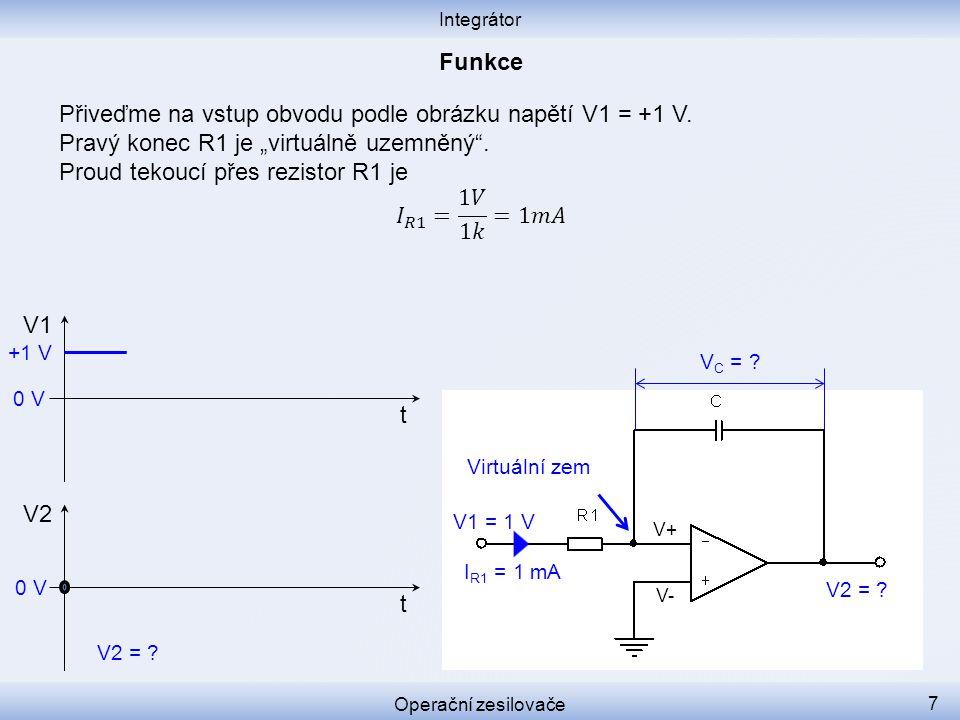 Integrátor Operační zesilovače 7 I R1 = 1 mA V+ V- V C = ? V2 t V1 t +1 V V1 = 1 V V2 = ? 0 V Virtuální zem