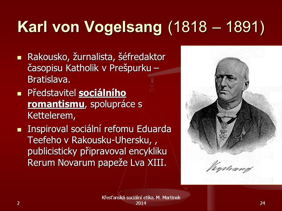 Karl von Vogelsang (1818 – 1891) 2 Křesťanská sociální etika. M. Martinek 201424 Rakousko, žurnalista, šéfredaktor časopisu Katholik v Prešpurku – Bra