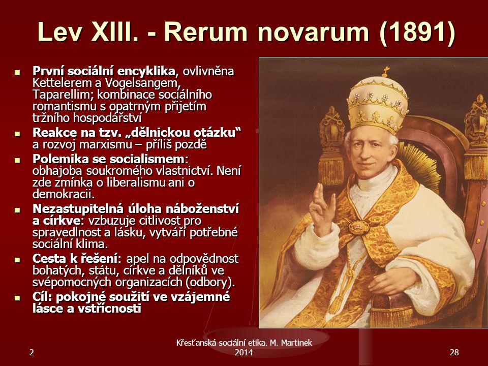 2 Křesťanská sociální etika. M. Martinek 201428 Lev XIII. - Rerum novarum (1891) První sociální encyklika, ovlivněna Kettelerem a Vogelsangem, Taparel