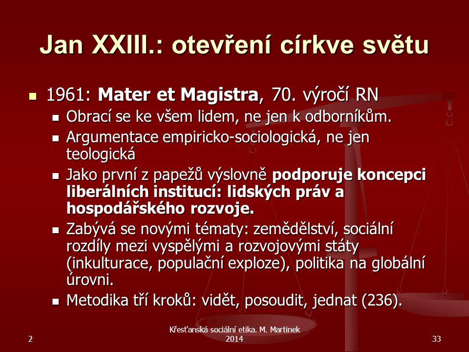 2 Křesťanská sociální etika. M. Martinek 201433 Jan XXIII.: otevření církve světu 1961: Mater et Magistra, 70. výročí RN 1961: Mater et Magistra, 70.