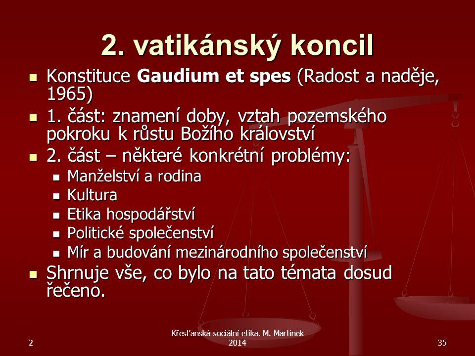 2 Křesťanská sociální etika. M. Martinek 201435 2. vatikánský koncil Konstituce Gaudium et spes (Radost a naděje, 1965) Konstituce Gaudium et spes (Ra