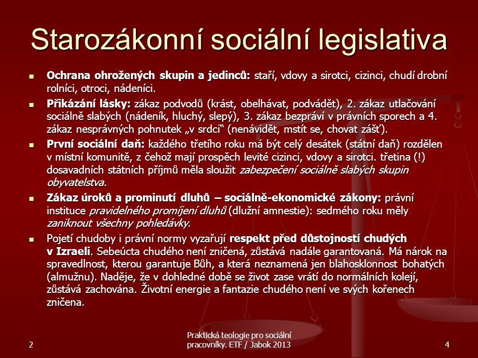 Starozákonní sociální legislativa Ochrana ohrožených skupin a jedinců: staří, vdovy a sirotci, cizinci, chudí drobní rolníci, otroci, nádeníci. Ochran