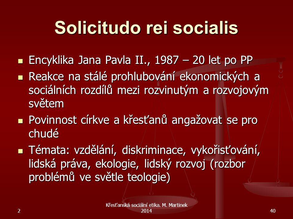 2 Křesťanská sociální etika. M. Martinek 201440 Solicitudo rei socialis Encyklika Jana Pavla II., 1987 – 20 let po PP Encyklika Jana Pavla II., 1987 –
