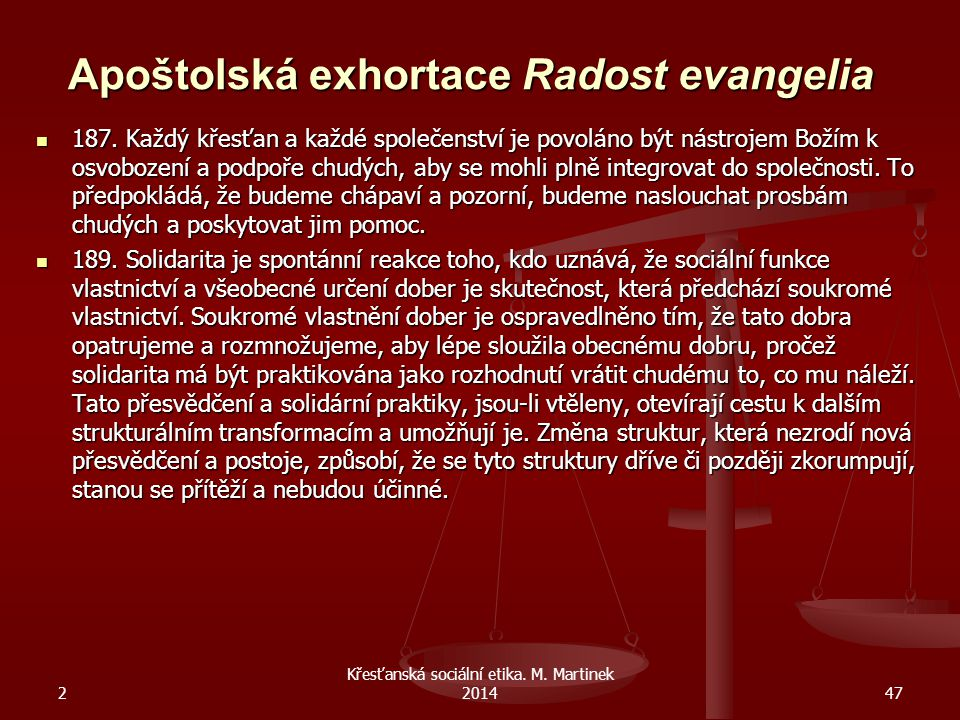 Apoštolská exhortace Radost evangelia 187. Každý křesťan a každé společenství je povoláno být nástrojem Božím k osvobození a podpoře chudých, aby se m